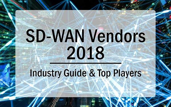 SD WAN Vendors 2018 Industry Guide and Top Players