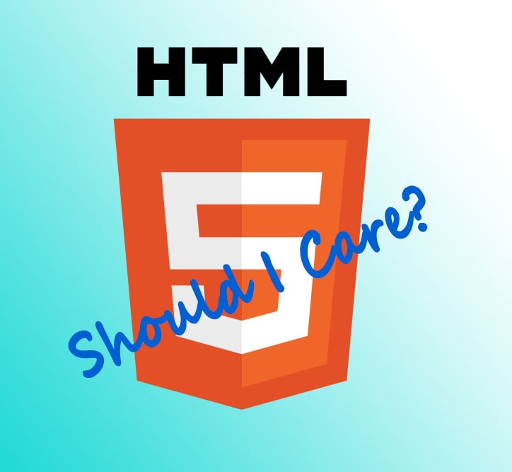 Why Should I Care About HTML5?